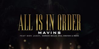 : Mavins – All Is In Order (ft Don Jazzy, Korede Bello, Rema, DNA & Crayon)