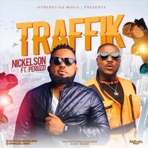 Music: Nickelson Ft. Peruzzi – TRAFFIK