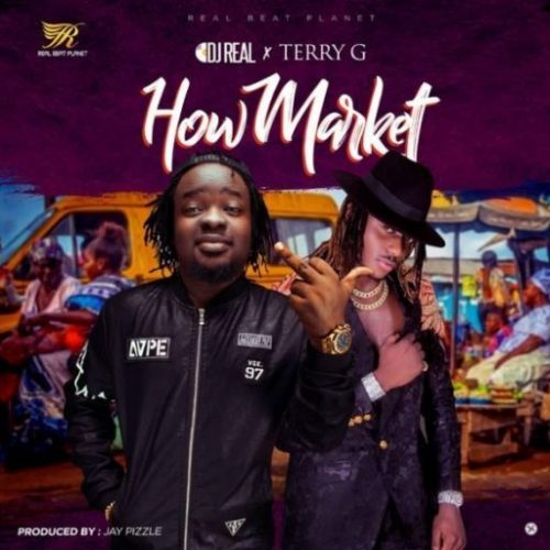 DJ Real x Terry G – How Market (Prod. By JayPizzle)