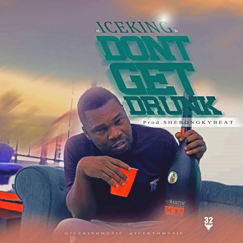 Music: Iceking – Dont Get Drunk #DontGetDrunk