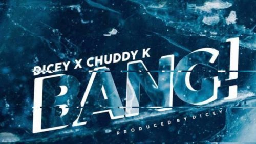 "Dicey x Chuddy K – ""Bang"""