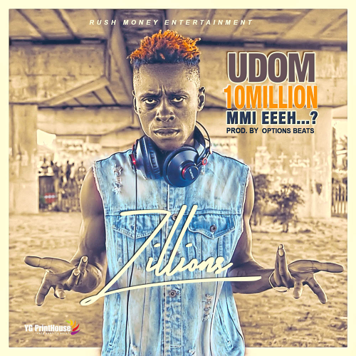 Zillions – Udom 10 Million Mmi eeeh