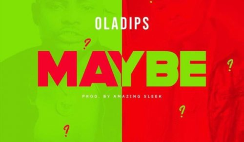 Oladips – Maybe