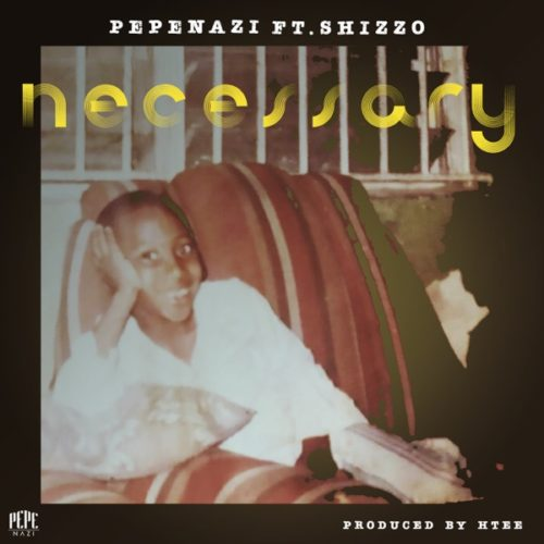 "Pepenazi – ""Necessary"" ft. Shizzo"