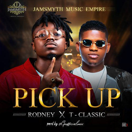 DOWNLOAD : T-Classic X Rodney – Pick Up