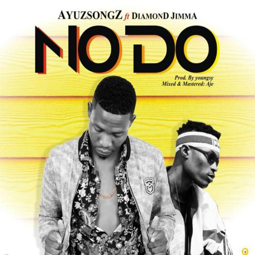 New Music: Ayuzsongz – No Do ft. Diamond Jimma