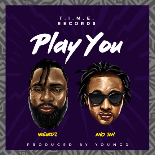 "Weirdz – ""Play You"" f. Ayo Jay (Prod. By Young D)"