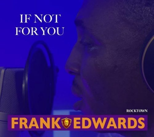 "[Audio] Frank Edwards – ""If Not For You"""