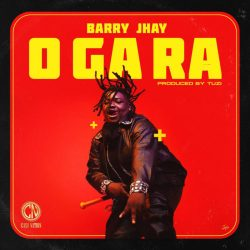 "Barry Jhay – ""O Ga Ra"" (Prod. by Tuzi)"