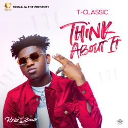 "T Classic – ""Think About It"" (Prod. by Krizbeat)"