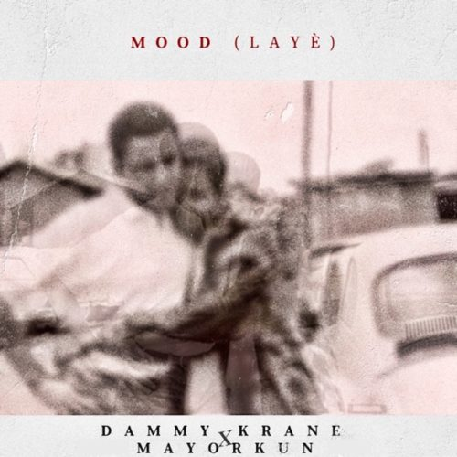 "Dammy Krane – ""Mood"" (Laye) ft. Mayorkun (Prod. FreshVDM)"