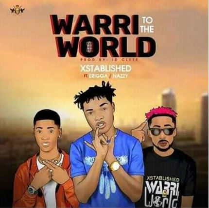 "Xstablished – ""Warri To The World"" ft. Erigga x Nazzy"
