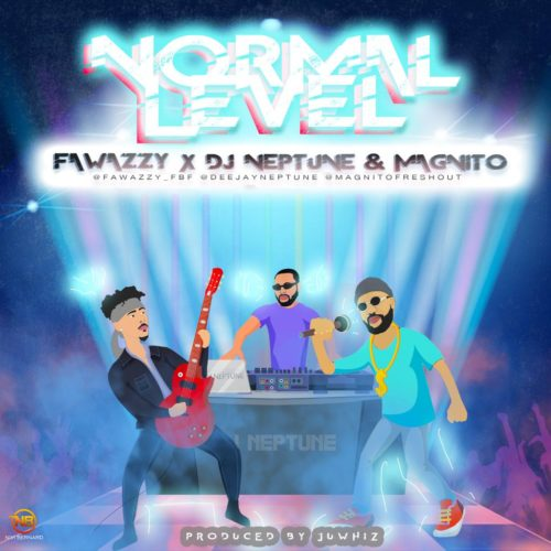 "Fawazzy – ""Normal Level"" ft. Magnito x Dj Neptune"