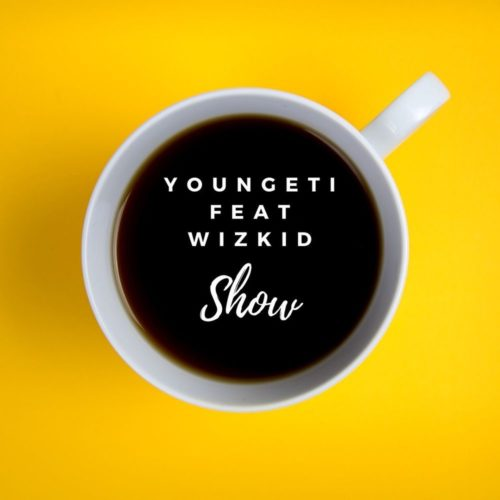 "Youngeti – ""Show"" ft. Wizkid"