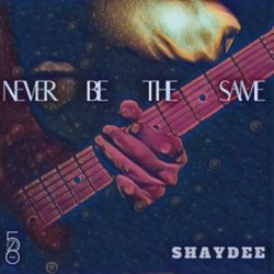 "Shaydee – ""Never Be The Same"