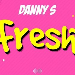 MUSIC: Danny S – Fresh (Freestyle)