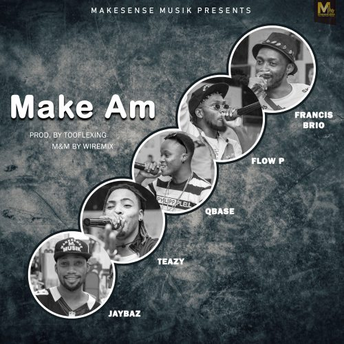 Qbase, Jaybaz & Flow P (feat. Teazy & Francis Brio) – Make Am (Official Audio)