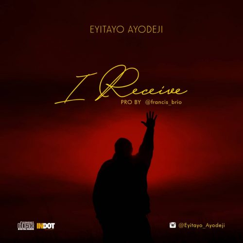 Gospel Music : Eyitayo Ayodeji – I Receive