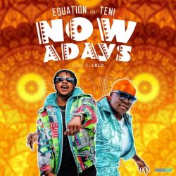 "Audio : Equation x Teni – ""Nowadays"""
