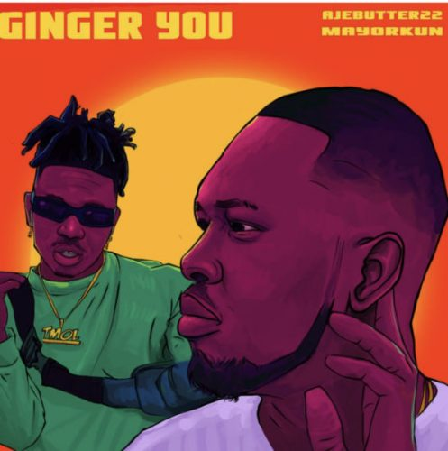 Ajebutter22 – Ginger You ft. Mayorkun