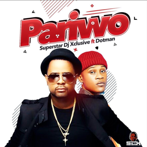 "DJ Xclusive – ""Pariwo"" ft. Dotman"