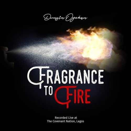 Dunsin Oyekan – Fragrance To Fire