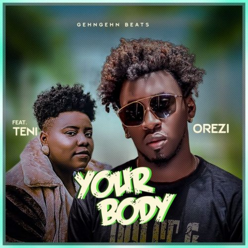 "Music : Orezi – ""Your Body"" ft. Teni"
