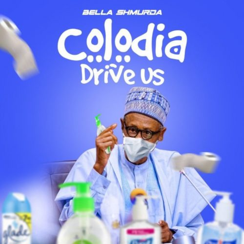 "Music : Bella Shmurda – ""Colodia Drive Us"""