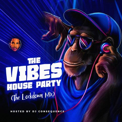 Download Dj Mixtape : DJ Consequence – The Vibes House Party (The Lockdown Mix)