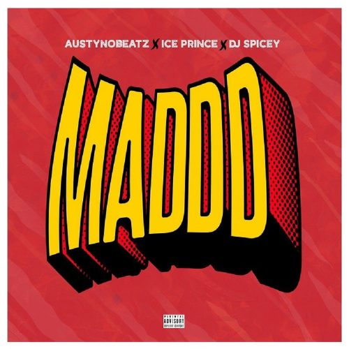 Download Mp3 – Maddd ft. Ice Prince, DJ Spicey