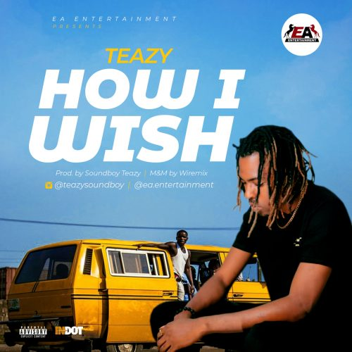 Teazy – How I Wish (Audio & Video)