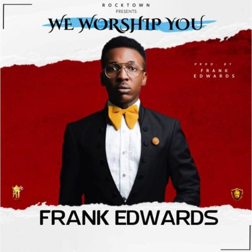 Download Gospel :  Frank Edwards – We Worship You Mp3