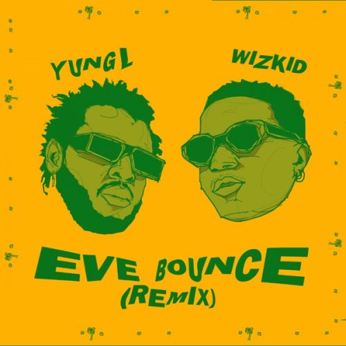 New Download Music : Yung L – Eve Bounce (Remix) ft. Wizkid Mp3