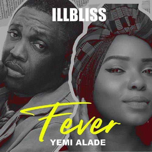 Download New Music : iLLbliss – Fever ft. Yemi Alade.mp3