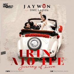 "[Video] Jaywon – ""Irin Ajo Ife"" (Journey Of Love) ft. DMC Ladida"