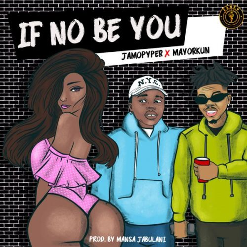 JamoPyper – If No Be You ft. Mayorkun