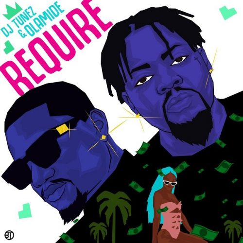 DJ Tunez – Require ft. Olamide