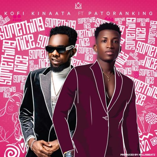 Kofi Kinaata – Something Nice ft. Patoranking