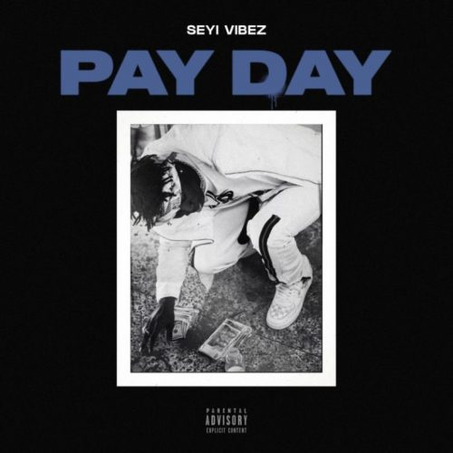 "Seyi Vibez – ""Pay Day"""
