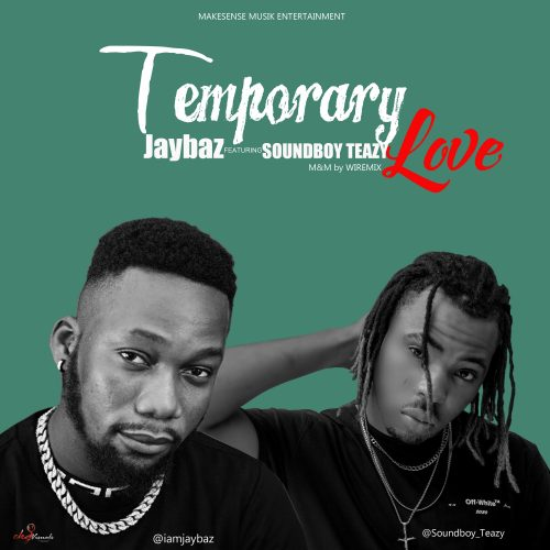 Music : Jaybaz ft Soundboy Teazy – Temporary Love