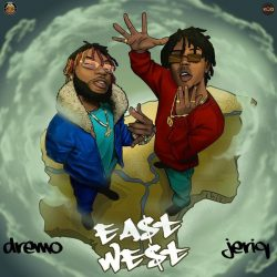 Dremo ft. Jeriq – East and West EP