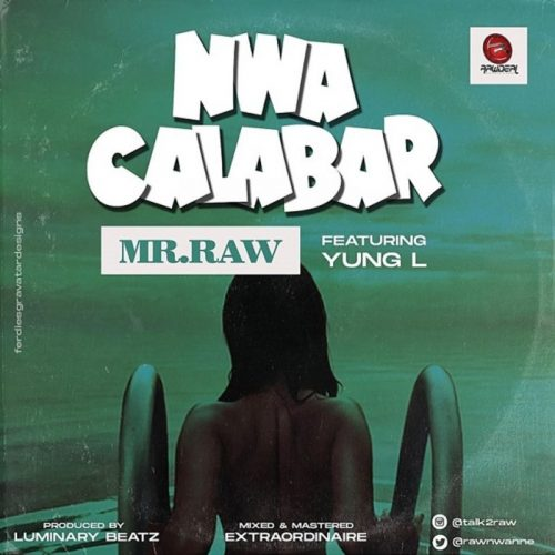 "Video] Mr Raw – ""Nwa Calabar"" ft. Yung L"