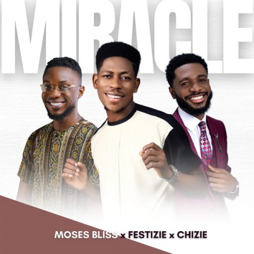 Moses Bliss – Miracle ft. Festizie, Chizie MP3 DOWNLOAD